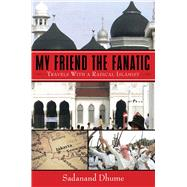 My Friend the Fanatic by Dhume, Sadanand, 9781634504218