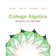College Algebra Graphs and Models and Graphing Calculator Manual by Bittinger, Marvin L.; Beecher, Judith A.; Ellenbogen, David J.; Penna, Judith A., 9780321824219