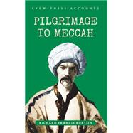 The Pilgrimage to Meccah by Burton, Richard Francis, 9781445644219