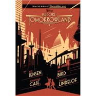 Before Tomorrowland by Jensen, Jeff; Lindelof, Damon; Bird, Brad; Case, Jonathan; Case, Jonathan, 9781484704219