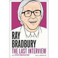 Ray Bradbury: The Last Interview by BRADBURY, RAYWELLER, SAM, 9781612194219