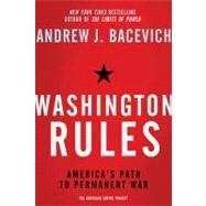 Washington Rules America's Path to Permanent War by Bacevich, Andrew J., 9780805094220