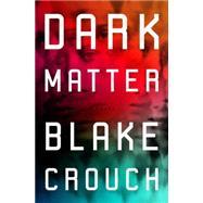 Dark Matter by Crouch, Blake, 9781101904220