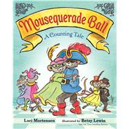 Mousequerade Ball A Counting Tale by Mortensen, Lori; Lewin, Betsy, 9781619634220