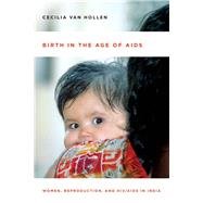 Birth in the Age of AIDS by Van Hollen, Cecilia, 9780804784221