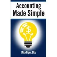 Accounting Made Simple: Accounting Explained in 100 Pages or Less by Piper, Mike, 9780981454221