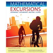 Mathematical Excursions, Enhanced Edition, 3rd by Aufmann, Richard N.; Lockwood, Joanne; Nation, Richard D.; Clegg, Daniel K., 9781285454221