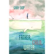 Father, Child, Water by Dop, Gary, 9781597094221