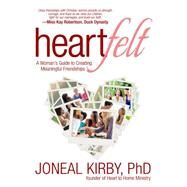 Heartfelt: A Woman's Guide to Creating Meaningful Friendships by Kirby, Joneal, Ph.D., 9781617954221