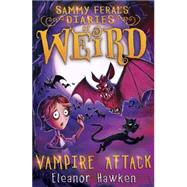 Sammy Feral's Diaries of Weird: Vampire Attack by Hawken, Eleanor; Kelly, John, 9781623654221