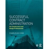 Successful Contract Administration: For Constructors and Design Professionals by Cook; Charles W, 9780415844222