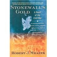 Stonewall's Gold : A Novel of the Civil War by Mrazek, 9780312254223