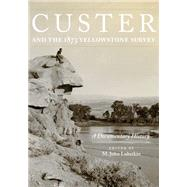 Custer and the 1873 Yellowstone Survey: A