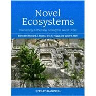 Novel Ecosystems : Intervening in the New Ecological World Order by Hobbs, Richard J.; Higgs, Eric S.; Hall, Carol, 9781118354223