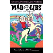 Unicorns, Mermaids, and Mad Libs by Merrell, Billy, 9780399544224