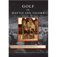 Golf in Seattle and Tacoma by Kilgren, Debbie Sorrentino; Kilgren, Neil E., 9781467134224