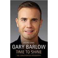 Gary Barlow: Time to Shine by Lewis, Justin, 9781782194224