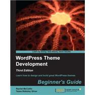 Wordpress Theme Development: Beginner's Guide by Mccollin, Rachel; Silver, Tessa Blakeley, 9781849514224