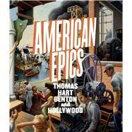 American Epics: Thomas Hart Benton and Hollywood by Bailly, Austen Barron; Conrads, Margaret C. (CON); Chasse, Sarah N. (CON); Marcus, Greil (CON); Herron, John (CON), 9783791354224