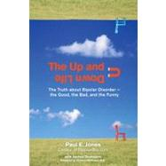 Up and down Life : The Truth about Bipolar Disorder - The Good, the Bad, and the Funny by Jones, Paul E. (Author); Thompson, Andrea (Author), 9780399534225