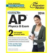 Cracking the AP Physics B Exam, 2014 Edition by PRINCETON REVIEW, 9780804124225