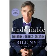 Undeniable Evolution and the Science of Creation by Nye, Bill; Powell, Corey S., 9781250074225