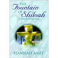 Fountain of Shiloah : A Tale of Deliverance by Amit, Hannah, 9781414104225