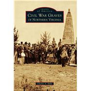 Civil War Graves of Northern Virginia by Mills, Charles A., 9781467124225
