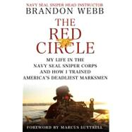 The Red Circle My Life in the Navy SEAL Sniper Corps and How I Trained America's Deadliest Marksmen by Webb, Brandon; Mann, John David; Luttrell, Marcus, 9780312604226