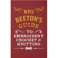 Mrs Beeton's Guide to Embroidery, Crochet and Knitting by Beeton, Isabella Mary, 9781445644226