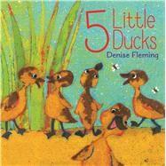 5 Little Ducks by Fleming, Denise; Fleming, Denise, 9781481424226