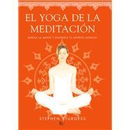 El yoga de la meditación: Serena La Mente Y Despierta Tu Espíritu Interior by Sturgess, Stephen, 9788499884226