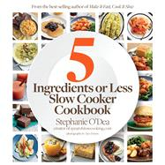 Five Ingredients or Less Slow Cooker Cookbook by O'Dea, Stephanie, 9780544284227