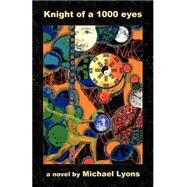 The Knight of a 1000 Eyes by Lyons, Michael, 9780965584227