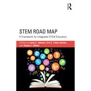 STEM Road Map: A Framework for Integrated STEM Education by Johnson; Carla C., 9781138804227