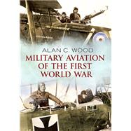 Military Aviation of the First World War by Wood, Alan C., 9781781554227