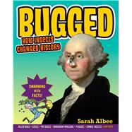 Bugged How Insects Changed History by Albee, Sarah; Leighton, Robert, 9780802734228