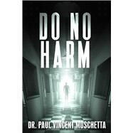 Do No Harm by Moschetta, Paul Vincent, 9781682614228