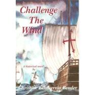 Challenge the Wind by Bender, Christine Echeverria, 9780870044229