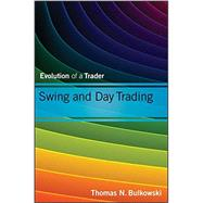 Swing and Day Trading : Evolution of a Trader by Bulkowski, Thomas N., 9781118464229