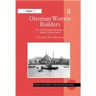 Ottoman Women Builders: The Architectural Patronage of Hadice Turhan Sultan by Thys-Senocak,Lucienne, 9781138264229