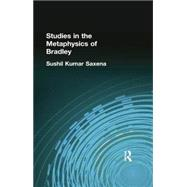 Studies in the Metaphysics of Bradley by Saxena, Sushil Kumar, 9781138884229