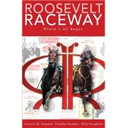 Roosevelt Raceway Where It All Began by Howard, Victoria M.; Hudson, Freddie; Haughton, Billy, 9781634184229