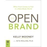Open Brand When Push Comes to Pull in a Web-Made World, The by Mooney, Kelly; Rollins, Nita, 9780321544230