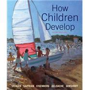 How Children Develop by Siegler, Robert S.; Saffran, Jenny; Eisenberg, Nancy; DeLoache, Judy S.; Gershoff, Elizabeth; Leaper, Campbell, 9781319014230