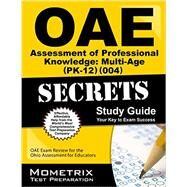 Oae Assessment of Professional Knowledge Multi-age Pk-12 004 Secrets: Oae Test Review for the Ohio Assessments for Educators by Oae Exam Secrets Test Prep, 9781630944230