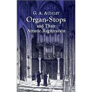 Organ-Stops and Their Artistic Registration by Audsley, George Ashdown, 9780486424231