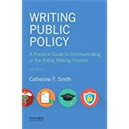 Writing Public Policy A Practical Guide to Communicating in the Policy Making Process by Smith, Catherine F., 9780190854232