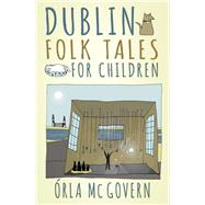 Dublin Folk Tales for Children by Mcgovern, Òrla, 9780750984232