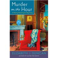Murder on the Hour A Penny Brannigan Mystery by Duncan, Elizabeth J., 9781250074232